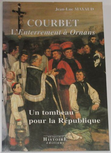 Courbet, L'Enterrement a Ornans: un tombeau pour la Republique, by Jean-Luc Mayaud